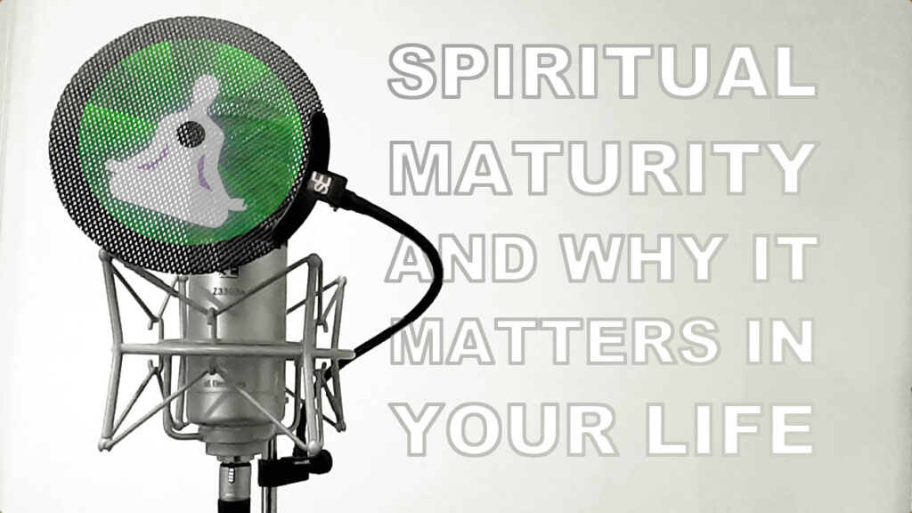 spiritual maturity podcast
